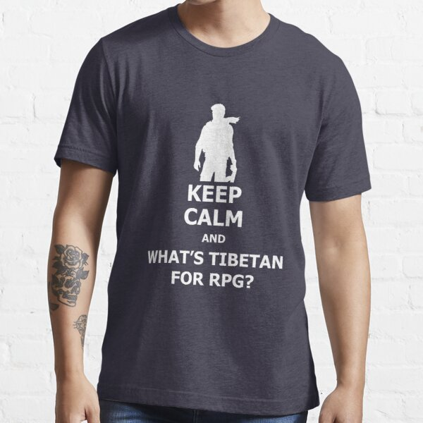 Áo thun Keep Calm And What's Tibetan For RPG? White T-Shirt (Uncharted)